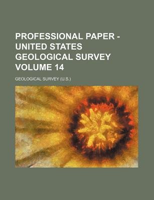 Professional Paper - United States Geological Survey Volume 14 (Paperback): Geological Survey