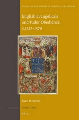 English Evangelicals and Tudor Obedience, c.1527-1570 (Hardcover): Ryan M. Reeves