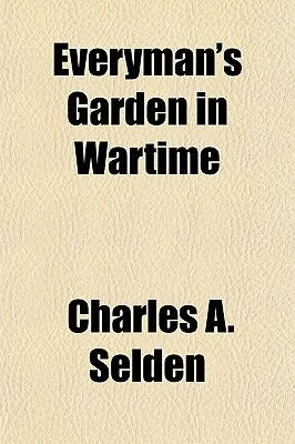 Everyman's Garden in Wartime (Paperback): Charles A. Selden