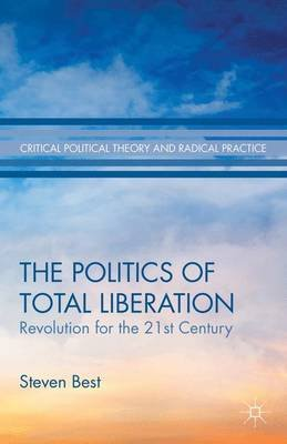 The Politics of Total Liberation - Revolution for the 21st Century (Hardcover): S. Best