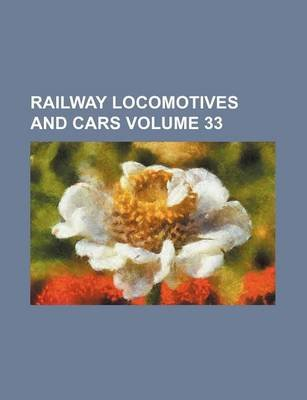 Railway Locomotives and Cars Volume 33 (Paperback): Books Group