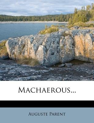 Machaerous... (English, French, Paperback): Auguste Parent