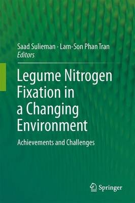 Legume Nitrogen Fixation in a Changing Environment - Achievements and Challenges (Hardcover): Saad Sulieman, Lam-Son Phan Tran