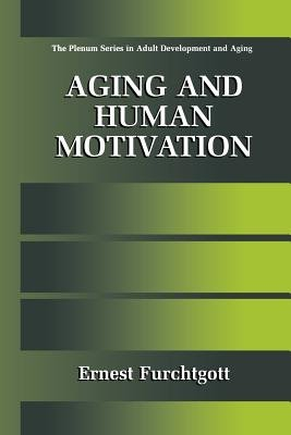Aging and Human Motivation (Paperback, Softcover reprint of the original 1st ed. 1999): Ernest Furchtgott
