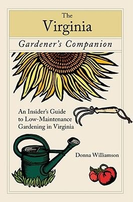 The Virginia Gardener's Companion - An Insider's Guide to Low-Maintenance Gardening in Virginia (Paperback, First):...