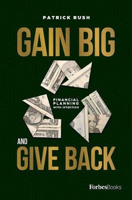 Gain Big and Give Back (Hardcover): Patrick Rush