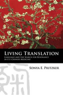 Living Translation - Language and the Search for Resonance in U.S. Chinese Medicine (Electronic book text): Sonya Pritzker