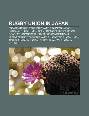 Rugby Union in Japan - Expatriate Rugby Union Players in Japan, Japan National Rugby Union Team, Japanese Rugby Union Coaches...