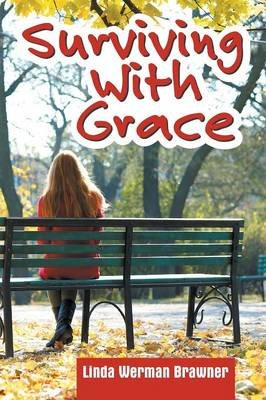 Surviving with Grace (Paperback): Linda Werman Brawner