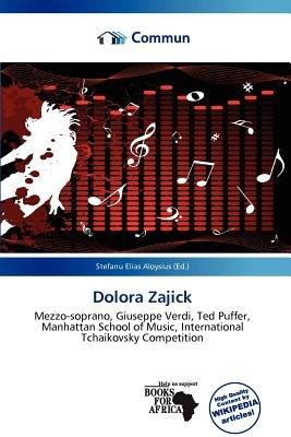 Dolora Zajick (Paperback): Stefanu Elias Aloysius