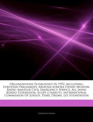 Articles on Organizations Established in 1952, Including - European Parliament, Arizona-Sonora Desert Museum, Radio Amateur...