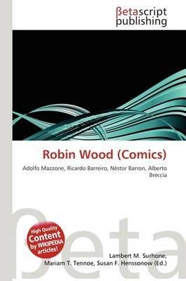 Robin Wood (Comics) (Paperback): Lambert M. Surhone, Mariam T. Tennoe, Susan F. Henssonow