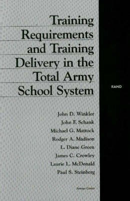 Training Requirements and Training Delivery in the Total Army School System (Hardcover): John D. Winkler, Etc
