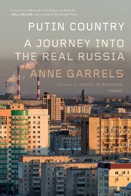 Putin Country - A Journey into the Real Russia (Paperback): Anne Garrels