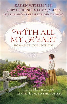 With All My Heart Romance Collection - Five Novellas of Living Love to the Fullest (Paperback): Karen Witemeyer