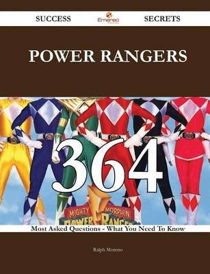 Power Rangers 364 Success Secrets - 364 Most Asked Questions on Power Rangers - What You Need to Know (Paperback): Ralph Moreno