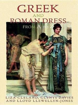 Greek and Roman Dress from A to Z (Electronic book text): Glenys Davies, Lloyd Llewellyn-Jones
