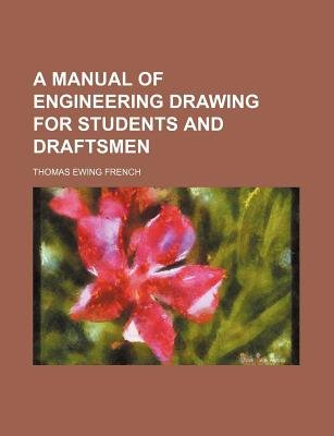 A Manual of Engineering Drawing for Students and Draftsmen (Paperback): Thomas Ewing French