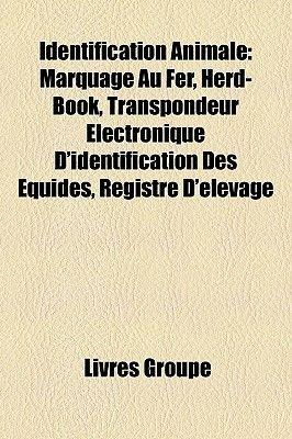 Identification Animale - Marquage Au Fer, Herd-Book, Transpondeur Electronique D'Identification Des Equides, Registre...