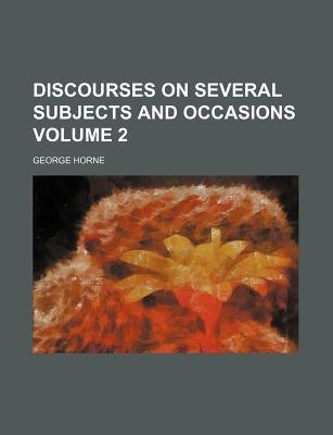 Discourses on Several Subjects and Occasions Volume 2 (Paperback): George Horne