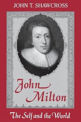 John Milton - The Self and the World (Paperback): John T. Shawcross