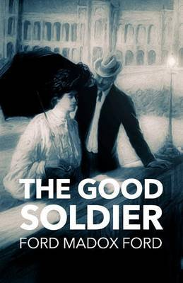 The Good Soldier (Paperback): Ford Madox Ford