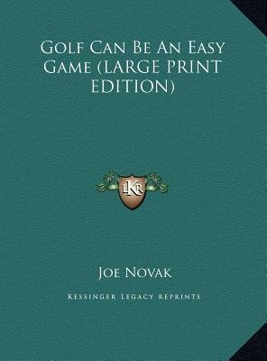 Golf Can Be an Easy Game (Large print, Hardcover, large type edition): Joe Novak