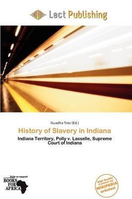 History of Slavery in Indiana (Paperback): Nuadha Trev