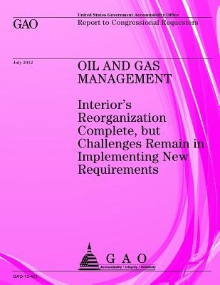 Oil and Gas Management - Interior's Reorganization Complete, But Challenges Remain in Implementing New Requirements...