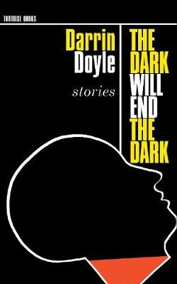 The Dark Will End the Dark (Paperback): Darrin Doyle