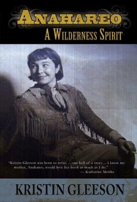 Anahareo - A Wilderness Spiri (Electronic book text): Kristin Gleeson