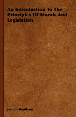 An Introduction To The Principles Of Morals And Legislation (Hardcover): Jeremy Bentham