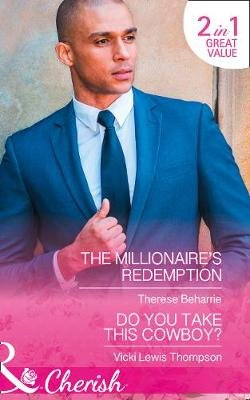 The Millionaire's Redemption - The Millionaire's Redemption / Do You Take This Cowboy? (Thunder Mountain Brotherhood,...
