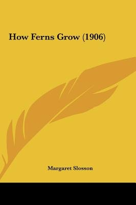 How Ferns Grow (1906) (Hardcover): Margaret Slosson