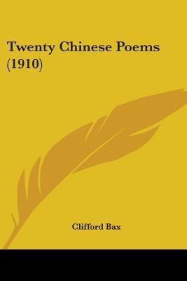Twenty Chinese Poems (1910) (Paperback): Clifford Bax