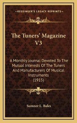 The Tuners' Magazine V3 - A Monthly Journal Devoted to the Mutual Interests of the Tuners and Manufacturers of Musical...