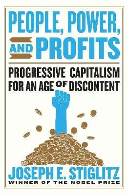 People, Power, and Profits - Progressive Capitalism for an Age of Discontent (Hardcover): Josephe Stiglitz