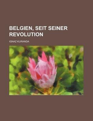 Belgien, Seit Seiner Revolution (English, German, Paperback): Ignaz Kuranda