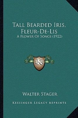 Tall Bearded Iris, Fleur-De-Lis - A Flower Of Songs (1922) (Paperback): Walter Stager