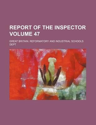 Report of the Inspector Volume 47 (Paperback): Great Britain Reformatory Dept