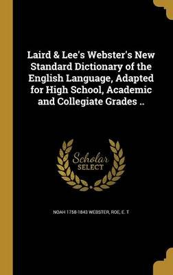 Laird & Lee's Webster's New Standard Dictionary of the English Language, Adapted for High School, Academic and...