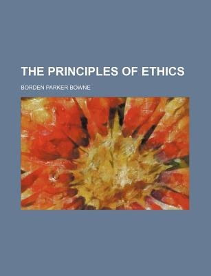 The Principles of Ethics (Paperback): Borden Parker Bowne