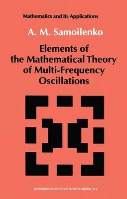 Elements of the Mathematical Theory of Multi-Frequency Oscillations (Paperback): Anatolii M. Samoilenko