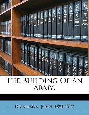 The Building of an Army; (Paperback): Dickinson John 1894-1952