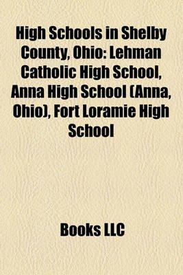 High Schools in Shelby County, Ohio - Lehman Catholic High School, Anna High School (Anna, Ohio), Fort Loramie High School...