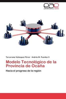 Modelo Tecnologico de La Provincia de Ocana (Spanish, Paperback): Torcoroma Vel Squez P. Rez, Andr?'s s. Puentes V.,...