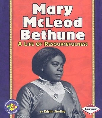 Mary McLeod Bethune - A Life of Resourcefulness (Paperback): Kristin Sterling