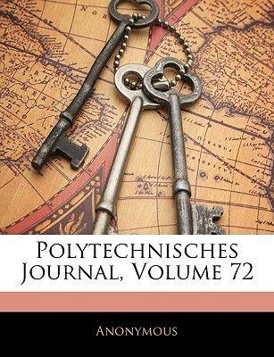 Polytechnisches Journal, Zweiundsiebzigster Band (English, German, Paperback): Anonymous