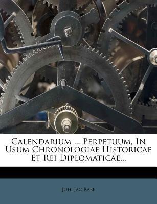 Calendarium ... Perpetuum, in Usum Chronologiae Historicae Et Rei Diplomaticae... (Paperback): Joh Jac Rabe