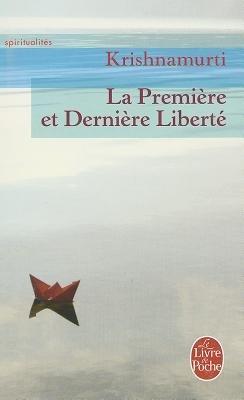 La Premiere Et Derniere Liberte (French, Paperback): Krishnamurti